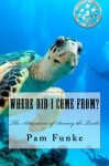 Where Did I Come From? (The Adventures of Sammy Turtle) (Volume 1) - Pam Funke