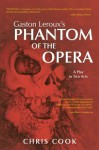 Gaston Leroux's PHANTOM OF THE OPERA : A Play in Two Acts - Chris Cook