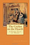 The Cricket on the Hearth: A Fairy Tale of Home - Charles Dickens