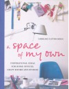 A Space of My Own: Inspirational Ideas for Home Offices, Craft Rooms & Studies - Caroline Clifton-Mogg