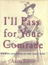 I'll Pass For Your Comrade: Women Soldiers in the Civil War - Anita Silvey