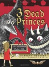 3 Dead Princes: An Anarchist Fairy Tale - Danbert Nobacon, Alex Cox, Mike Madrid