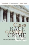 Class, Race, Gender, and Crime: The Social Realities of Justice in America - Gregg Barak, Jeanne Flavin, Paul Leighton