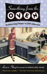 Something from the Oven: Reinventing Dinner in 1950s America - Laura Shapiro
