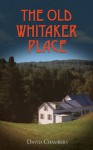 The Old Whitaker Place - David Chambers