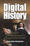 Digital History: A Guide to Gathering, Preserving, and Presenting the Past on the Web - Daniel J. Cohen, Roy Rosenzweig