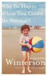 Why Be Happy When You Could Be Normal? by Jeanette Winterson (2013-03-12) - Jeanette Winterson