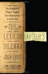 """The Lexicographer's Dilemma: The Evolution of """"Proper"""" English, from Shakespeare to South Park - Jack Lynch"""