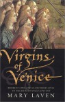 Virgins of Venice: Broken Vows and Cloistered Lives in the Renaissance Convent - Mary Laven