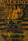 Walking with the Great Apes: Jane Goodall, Dian Fossey, Birute Galdikas - Sy Montgomery