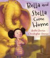Bella and Stella Come Home - Anika Denise, Christopher Denise