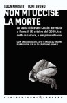 Non mi uccise la morte - Luca Moretti, Toni Bruno