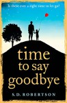 Time to Say Goodbye: a heartbreaking novel about a father's love for his daughter - S.D. Robertson