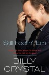 Still Foolin' 'Em: Where I've Been, Where I'm Going, and Where the Hell Are My Keys? - Billy Crystal