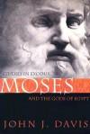 Moses and the Gods of Egypt : Studies in Exodus - John J. Davis