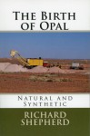 The Birth of Opal: Natural and Synthetic - Richard Shepherd