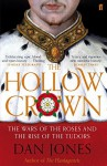 The Hollow Crown: The Wars of the Roses and the Rise of the Tudors - Dan Jones