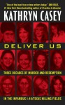 Deliver Us: Three Decades of Murder and Redemption in the Infamous I-45/Texas Killing Fields - Kathryn Casey