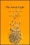 Astral Light: Nature's Amazing Picture Gallery (Theosophical Manual : No. 10) - Henry T. Edge, W. Emmett Small, Helen Todd