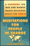 Meditations for People in Charge: A Handbook for Men and Women Whose Decisions Affect the World - Paul Brunton