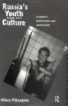 Russia's Youth and its Culture: A Nation's Constructors and Constructed - Hilary Pilkington