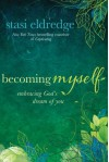 Becoming Myself: Embracing God's Dream of You - Stasi Eldredge