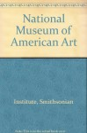National Museum of American Art - Smithsonian Natl Museum of Ame, The Smithsonian Institution, Smithsonian Natl Museum of Ame