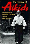 The Essence of Aikido: Spiritual Teachings of Morihei Ueshiba - John Stevens
