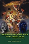 Religion of the Rustic Gods vs. the Gospel Truth: Religion Without Reason - Book 5 - Uche Ephraim Chuku