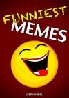 Memes : Funniest Memes Ever (FREE BONUS) (memes for kids, memes free, memes boy, memes and jokes) - Jeff Harris