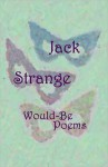 Would-Be Poems - Jack Strange