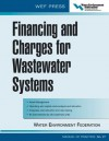Financing and Charges for Wastewater Systems WEF MOP 27 : WEF Manual of Practice No. 27 - Water Environment Federation
