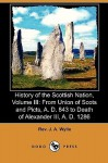 History of the Scottish Nation, Volume III: From Union of Scots and Picts, A. D. 843 to Death of Alexander III., A. D. 1286 (Dodo Press) - J.A. Wylie