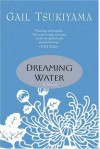 Dreaming Water: A Novel - Gail Tsukiyama