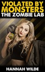 Violated By Monsters: The Zombie Lab - Hannah Wilde