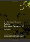 The Muvipix.com Guide to Adobe Premiere Elements 10 (Color Version) - Steve Grisetti