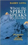 Where the Spirit Speaks to Its Own: The Passion of Spiritual Awakening - Barry Long