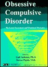 Obsessive Compulsive Disorder: The Latest Assessment and Treatment Strategies - Gail S. Steketee, Gail Steketee, Todd Schemmel, Gail S. Steketee