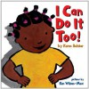 I Can Do It Too! (Handprint Books) - Karen Baicker, Ken Wilson-Max
