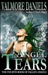 Angel Tears: The Fourth Book of Fallen Angels - Valmore Daniels
