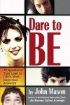 Dare to Be: 70 Questions That Lead to Life's Most Important Answers - John Mason