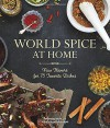 World Spice at Home: New Flavors for 75 Favorite Dishes - Amanda Bevill, Julie Kramis Hearne, Charity Burggraaf