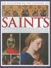 An Illustrated Dictionary of Saints: A Guide to the Lives and Works of Over 180 of the World's Most Notable Saints, with Expert Commentary and More Than 350 Beautiful Illustrations - Tessa Paul