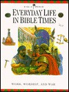 Everyday Life in Bible Times: Work, Worship, and War - Thomas Nelson Publishers