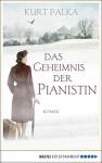 Das Geheimnis der Pianistin: Roman - Kurt Palka, Stefanie Karg