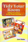Tidy Your Room - Getting your Kids to do the Things They Hate - Jane Bidder, Richard Craze, Roni Jay