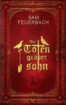Der Totengräbersohn: Buch 1 - Ludwig Feuerbach