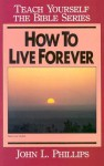 How To Live Forever- Bible Study Guide - John Phillips