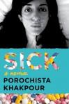 Sick: A Memoir - Porochista Khakpour