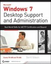 Windows 7 Desktop Support and Administration: Real World Skills for MCITP Certification and Beyond (Exams 70-685 and 70-686) - Darril Gibson